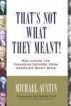 That's Not What They Meant!: Reclaiming the Founding Fathers from America's Right Wing - Michael Austin