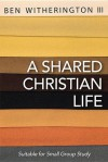 A Shared Christian Life - Ben Witherington III