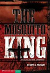 The Mosquito King: An Agate and Buck Adventure - Scott R. Welvaert