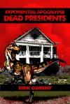 Dead Presidents (Exponential Apocalypse, #2) - Eirik Gumeny