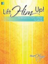 Lift Him Up!: Contemporary Hymn Stylings for Piano - Matt Hyzer, Larry Shackley