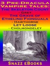 3 Pre-Dracula Vampire Tales: The Skeleton Count, The Grave of Ethelind Fionguala, Let Loose - Mary Cholmondeley, Elizabeth Caroline Grey, Julian Hawthorne, Snazz eBooks