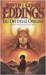 Gli Dei delle origini (I sognatori, #1) - David Eddings, Leigh Eddings