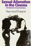 Sexual Alienation In The Cinema - Raymond Durgnat
