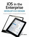 IOS in the Enterprise: A Hands-On Guide to Managing Iphones and Ipads - John Welch