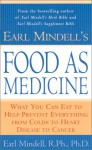 Earl Mindell's Food as Medicine: What You Can Eat to Help Prevent Everything from Colds to Heart Disease to Cancer - Earl Mindell