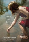 Under the Light by Laura Whitcomb (May 14 2013) - Laura Whitcomb