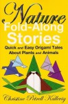Nature Fold Along Stories: Quick And Easy Origami Tales About Plants And Animals - Christine Petrell Kallevig