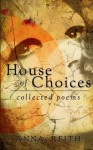House of Choices: collected poems - Anna Reith