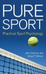 Pure Sport: Practical Sport Psychology - John Kremer