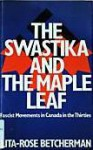 The Swastika And The Maple Leaf: Fascist Movements In Canada In The Thirties - Lita-Rose Betcherman, Betcherman