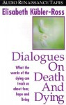 Dialogues on Death and Dying: What the Words of the Dying Can Teach Us about Fear, Hope and Living (Audio) - Elisabeth Kübler-Ross