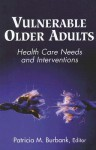 Vulnerable Older Adults: Health Care Needs and Interventions - Patricia Burbank