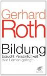 Bildung braucht Persönlichkeit: Wie Lernen gelingt (German Edition) - Gerhard Roth