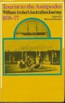 "Tourist To The Antipodes: William Archer's ""Australian Journey, 1876 77"" - William Archer"