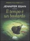Il tempo è un bastardo - Jennifer Egan, Matteo Colombo