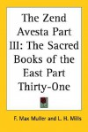 The Zend Avesta Part III: The Sacred Books of the East Part Thirty-one - Friedrich Max Müller, Lawrence Heyworth Mills