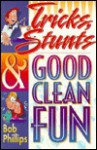 Tricks, Stunts & Good Clean Fun - Bob Phillips