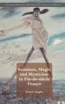 Satanism, Magic and Mysticism in Fin-de-siècle France - Robert Ziegler