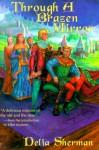 Through a Brazen Mirror: The Famous Flower of Servingmen (The Ultra Violet Library , No 3) - Delia Sherman, Cortney Skinner, Ellen Kushner