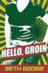 Hello, Groin - Beth Goobie