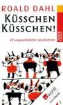 Küsschen, Küsschen!: Elf ungewöhnliche Geschichten (German Edition) - Roald Dahl, Wolfheinrich von der Mülbe
