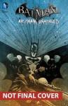 Batman: Arkham Unhinged, Vol. 4 - Karen Traviss, Derek Fridolfs, Various