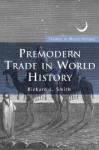 Premodern Trade in World History - Richard L. Smith