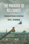 The Paradox of Relevance: Ethnography and Citizenship in the United States - Carol J. Greenhouse