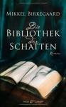 Die Bibliothek der Schatten: Roman - Mikkel Birkegaard