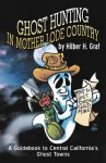 Ghost Hunting in Mother Lode Country - Hilber H. Graf