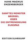 Sanftes Monster Brüssel oder Die Entmündigung Europas (edition suhrkamp) (German Edition) - Hans Magnus Enzensberger