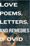 Love Poems, Letters, and Remedies of OVID - Ovid, David R. Slavitt, Michael Dirda