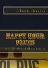 Happy Hour Blues - J. Travis Grundon