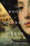 The Book of Madness and Cures: A Novel - Regina O'Melveny