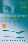 The Conscious Universe: The Scientific Truth of Psychic Phenomena - Dean Radin