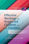Effective Working with Neglected Children and Their Families: Linking Interventions with Long-Term Outcomes - Elaine Farmer, Eleanor Lutman