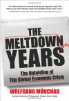 The Meltdown Years: The Unfolding of the Global Economic Crisis - Wolfgang Munchau