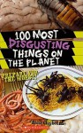 100 Most Disgusting Things on the Planet - Anna Claybourne