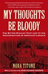 My Thoughts Be Bloody: The Bitter Rivalry That Led to the Assassination of Abraham Lincoln - Nora Titone, Doris Kearns Goodwin