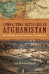 Connecting Histories in Afghanistan: Market Relations and State Formation on a Colonial Frontier - Shah Mahmoud Hanifi