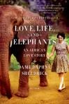 Love, Life, and Elephants: An African Love Story - Daphne Sheldrick