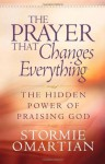 The Prayer That Changes Everything®: The Hidden Power of Praising God (Omartian, Stormie) - Stormie Omartian