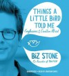 Things a Little Bird Told Me: Confessions of the Creative Mind (Audio) - Biz Stone