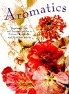 Aromatics: Potpourris, Oils, and Scented Delights to Enhance Your Home and Heal Your Spirit s - Angela Flanders, Simon Wheeler