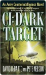 CI: Dark Target: An Army Counterintelligence Novel - David DeBatto, Pete Nelson