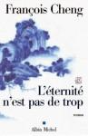 L'Eternité n'est pas de trop - François Cheng