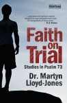 Faith on Trial: Studies in Psalm 73 - D. Martyn Lloyd-Jones