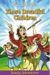 Those Dreadful Children - Enid Blyton