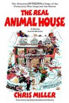 The Real Animal House: The Awesomely Depraved Saga of the Fraternity That Inspired the Movie - Chris Miller, Harold Ramis